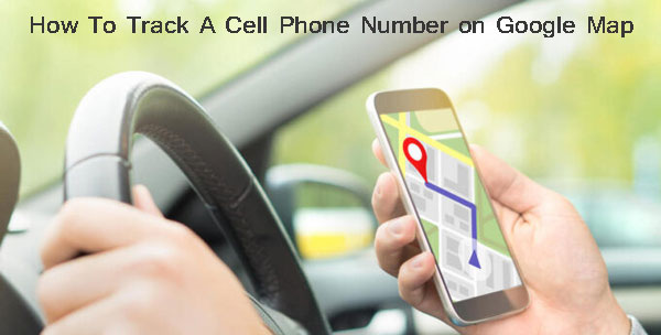 How To Track A Cell Phone Number on Google Map